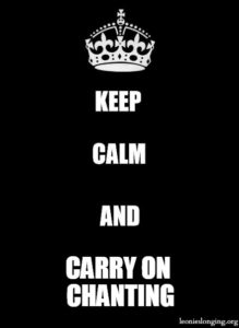 Keep calm and carry on chanting